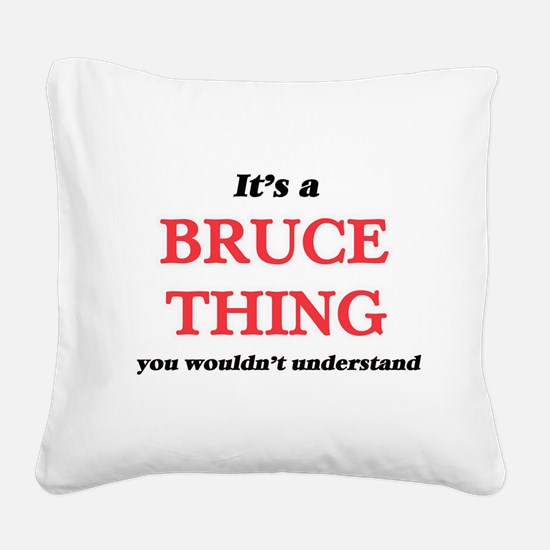 It's a Bruce thing, you w Square Canvas Pillow