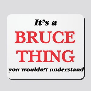 It's a Bruce thing, you wouldn't Mousepad