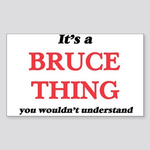 It's a Bruce thing, you wouldn't u Sticker