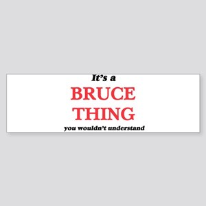 It's a Bruce thing, you wouldn& Bumper Sticker