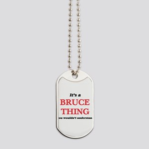 It's a Bruce thing, you wouldn't Dog Tags
