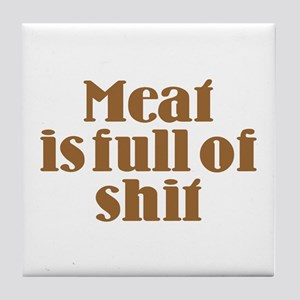Meat is Full of Shit Tile Coaster
