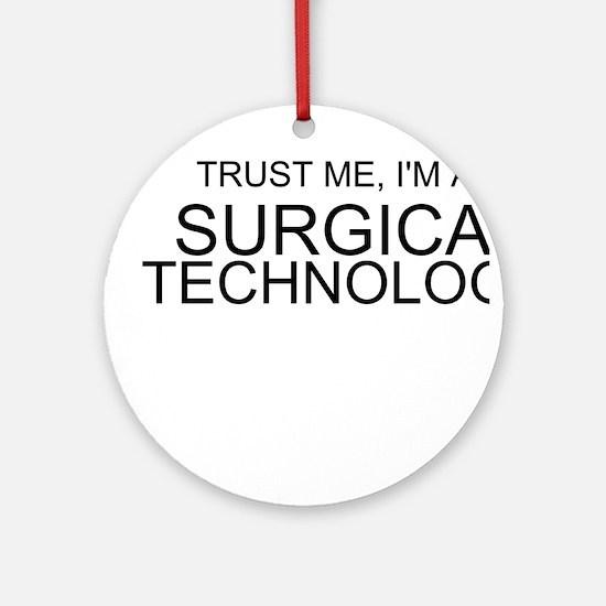 Trust Me, Im A Surgical Technologist Ornament (Rou