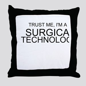 Trust Me, Im A Surgical Technologist Throw Pillow