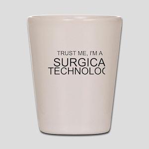 Trust Me, Im A Surgical Technologist Shot Glass