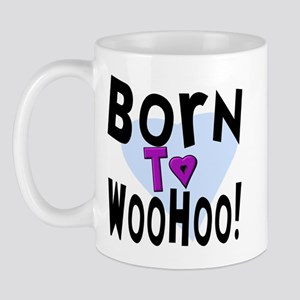 Born To WooHoo! Mug