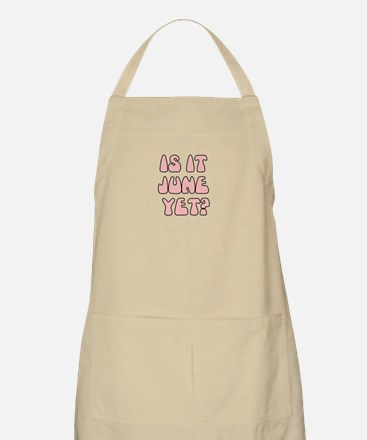 IS IT JUNE YET Apron