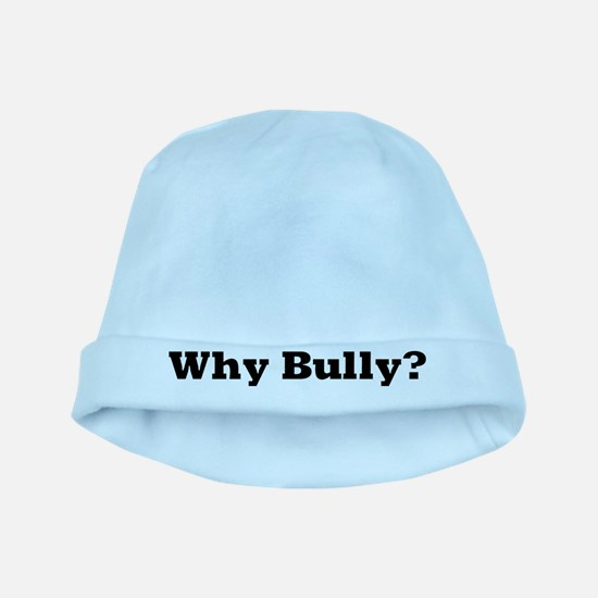 Why Bully? baby hat
