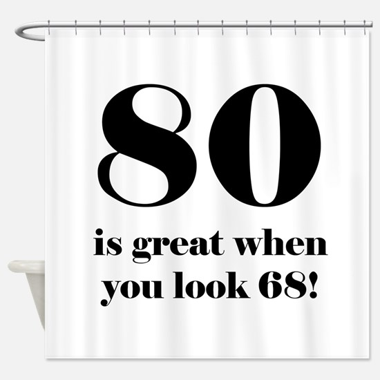 80th Birthday Humor Shower Curtain