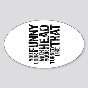 You Look Funny Sticker (Oval)