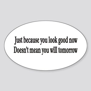 Just because you look good Oval Sticker