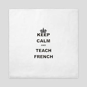 KEEP CALM AND TEACH FRENCH Queen Duvet