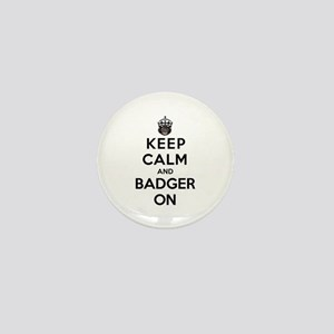 Keep Calm And Badger On Mini Button