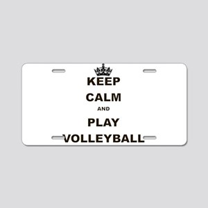KEEP CALM AND PLAY VOLLEYBALL Aluminum License Pla