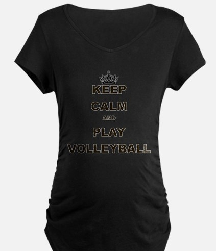 KEEP CALM AND PLAY VOLLEYBALL Maternity T-Shirt