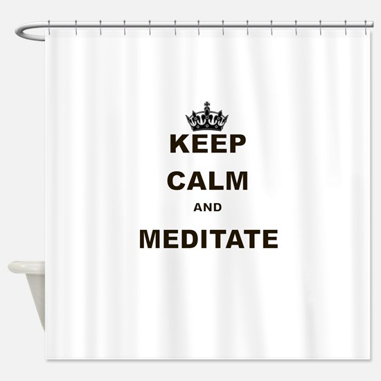 KEEP CALM AND MEDITATE Shower Curtain