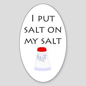 I put salt on my salt Oval Sticker