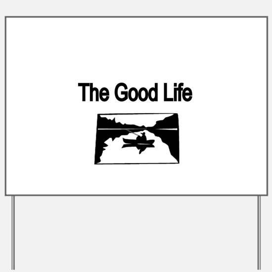 The Good Life. (fisherman on the lake) Yard Sign