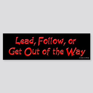 Lead, Follow, Get Out of the Way Bumper Sticker