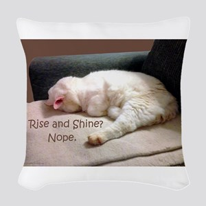 Rise And Shine? Nope. Woven Throw Pillow