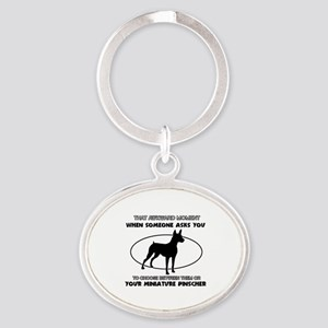 Miniature Pinscher dog funny designs Oval Keychain