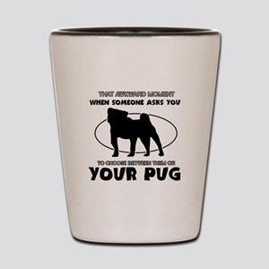 Pug dog funny designs Shot Glass