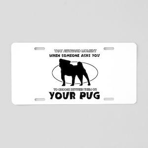 Pug dog funny designs Aluminum License Plate