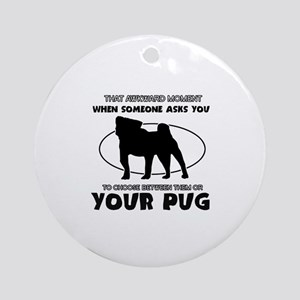 Pug dog funny designs Ornament (Round)