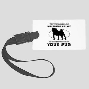 Pug dog funny designs Large Luggage Tag