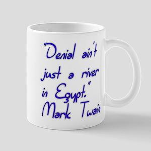 Denial ain't just a river in Egypt. Mark Twain Mug
