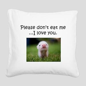 Dont Eat Me Square Canvas Pillow