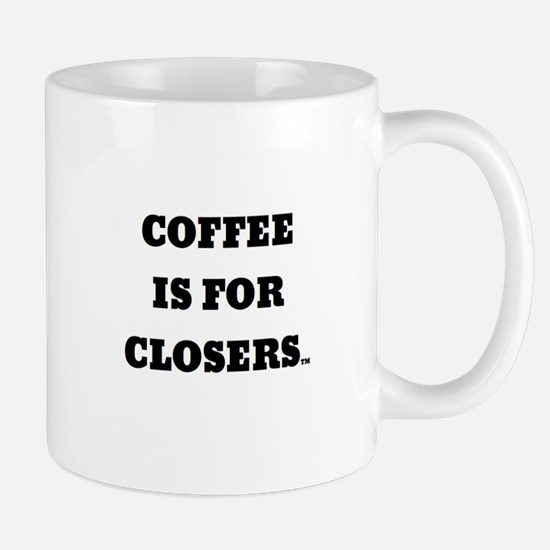 COFFEE IS FOR CLOSERS Mug