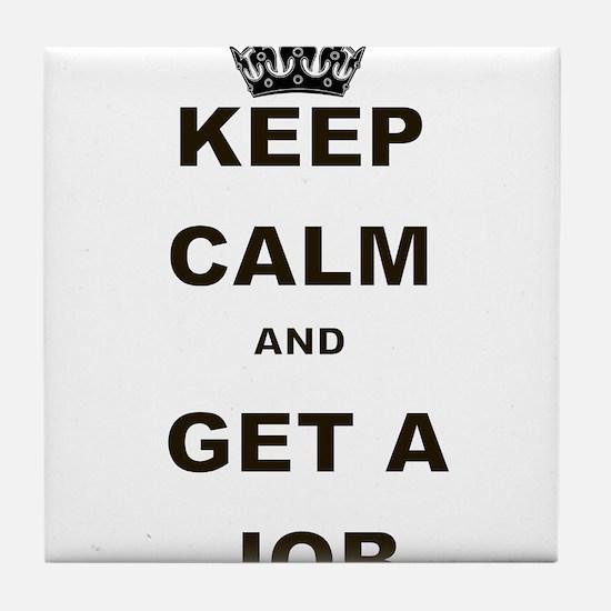KEEP CALM AND GET A JOB Tile Coaster