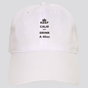 KEEP CALM AND DRINK A 40 OZ Baseball Cap