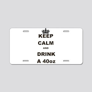 KEEP CALM AND DRINK A 40 OZ Aluminum License Plate