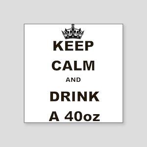 KEEP CALM AND DRINK A 40 OZ Sticker