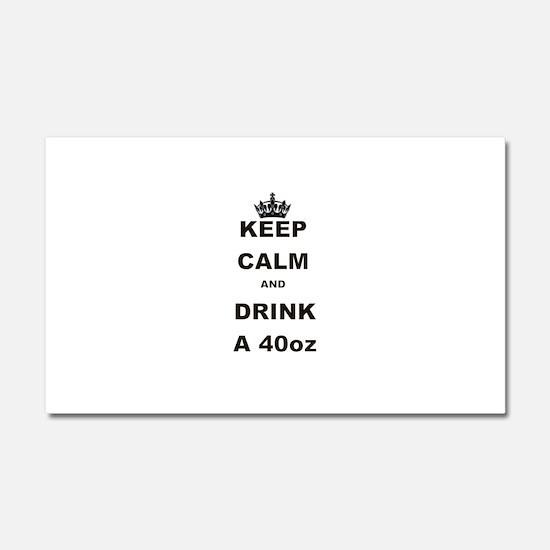 KEEP CALM AND DRINK A 40 OZ Car Magnet 20 x 12