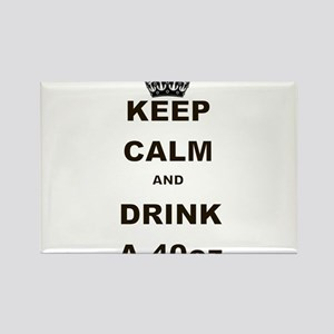 KEEP CALM AND DRINK A 40 OZ Rectangle Magnet