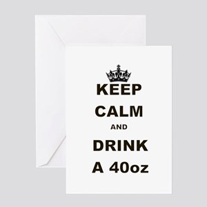KEEP CALM AND DRINK A 40 OZ Greeting Card