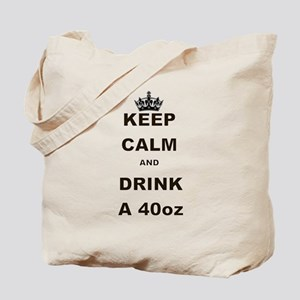 KEEP CALM AND DRINK A 40 OZ Tote Bag