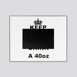 KEEP CALM AND DRINK A 40 OZ Picture Frame