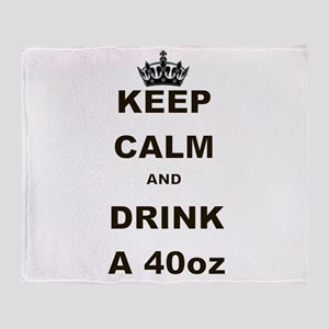 KEEP CALM AND DRINK A 40 OZ Throw Blanket