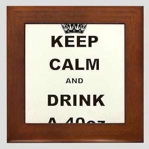 KEEP CALM AND DRINK A 40 OZ Framed Tile