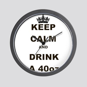 KEEP CALM AND DRINK A 40 OZ Wall Clock