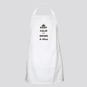 KEEP CALM AND DRINK A 40 OZ Apron