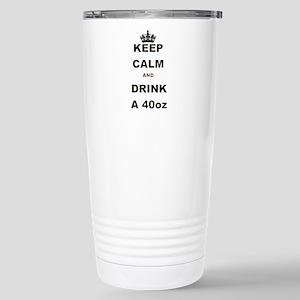 KEEP CALM AND DRINK A 40 OZ Travel Mug