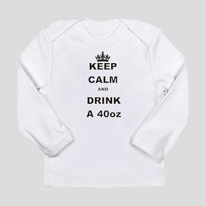 KEEP CALM AND DRINK A 40 OZ Long Sleeve T-Shirt