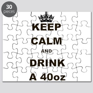 KEEP CALM AND DRINK A 40 OZ Puzzle