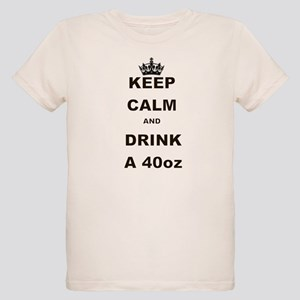 KEEP CALM AND DRINK A 40 OZ T-Shirt