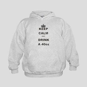 KEEP CALM AND DRINK A 40 OZ Hoodie